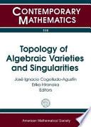 Topology Of Algebraic Varieties And Singularities