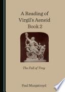 A Reading of Virgil s Aeneid Book 2