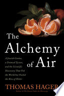 The Alchemy of Air  : A Jewish Genius, a Doomed Tycoon, and the Scientific Discovery That Fed theWorld but Fueled the Rise of Hitler