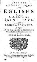 L'Arrive'e Apostolique Aux Eglises, Representee Par celles de l'Apostre Saint Pavl, Aux Eglises de Rome & de Corinthe