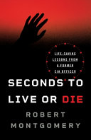 Seconds to Live Or Die  Life Saving Lessons from a Former CIA Officer