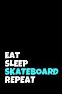 Eat Sleep Skateboard Repeat