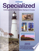 Scott Specialized Catalogue of United States Stamps & Covers 2013