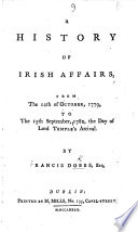 A history of Irish affairs  from the 12th of October  1779  to the 15th September  1782  etc
