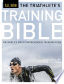 """The Triathlete's Training Bible: The World's Most Comprehensive Training Guide, 4th Ed."" by Joe Friel"