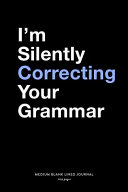 I m Silently Correcting Your Grammar  Medium Blank Lined Journal  109 Pages
