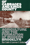 """Of Cabbages and Kings County: Agriculture and the Formation of Modern Brooklyn"" by Marc Linder, Lawrence S. Zacharias"