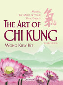 The Art of Chi Kung  Making the Most of Your Vital Energy