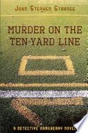 Murder on the Ten Yard Line