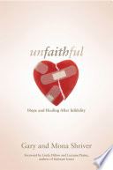 """""""Unfaithful: Hope and Healing After Infidelity"""" by Gary Shriver, Mona Shriver"""