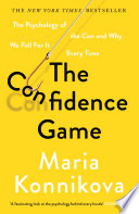 The Confidence Game  : The Psychology of the Con and Why We Fall for It Every Time