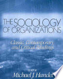 The Sociology of Organizations  : Classic, Contemporary, and Critical Readings