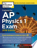 Cracking the AP Physics 1 Exam, 2018 Edition  : Proven Techniques to Help You Score a 5