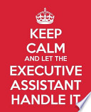 Keep Calm and Let the Executive Assistant Handle It
