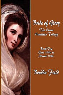 Bride of Glory: The Emma Hamilton Trilogy - Book One: June 1780 to March 1786