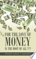 For the Love of Money Is the Root of All     Book PDF