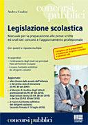 Legislazione scolastica. Manuale per la preparazione alle prove scritte ed orali dei concorsi e l'aggiornamento professionale