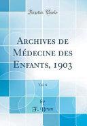 Archives de Médecine des Enfants, 1903, Vol. 6 (Classic Reprint)