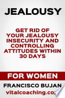 Jealousy   Get Rid Of Your Jealousy  Insecurity And Controlling Attitudes Within 30 Days   For Women