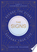 """""""The Signs: Decode the Stars, Reframe Your Life"""" by Carolyne Faulkner"""