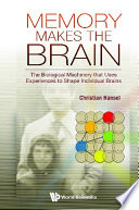 Memory Makes The Brain: The Biological Machinery That Uses Experiences To Shape Individual Brains