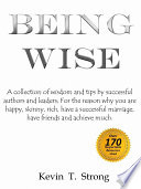 Being Wise  A collection of wisdom and tips by successful authors and leaders  For the reason why you are happy  skinny  rich  have a successful marriage  have friends and achieve much  Book