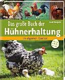 Das grosse Buch der Hühnerhaltung : [im eigenen Garten - Pflege, Haltung, Rassen]