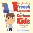 Beginning French Lessons for Curious Kids   A Children s Learn French Books