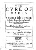 The cure of cares; or A short discourse, declaring the condition of worldly cares