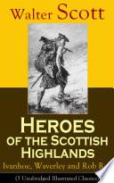 Heroes Of The Scottish Highlands Ivanhoe Waverley And Rob Roy 3 Unabridged Illustrated Classics
