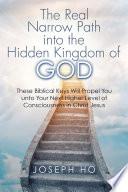 The Real Narrow Path Into The Hidden Kingdom Of God