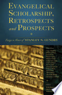 Evangelical Scholarship Retrospects And Prospects