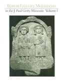 Roman Funerary Monuments in the J  Paul Getty Museum