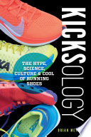 """Kicksology: The Hype, Science, Culture & Cool of Running Shoes"" by Brian Metzler"