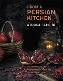 From a Persian Kitchen by Atoosa Sepehr