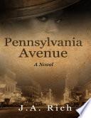 Pennsylvania Avenue a Novel