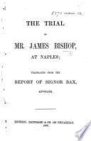 The Trial of Mr. James Bishop, at Naples; Translated from the Report of Signor Bax. [The Preface Signed in MS.: Harry Bishop.]