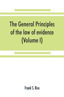 The General Principles Of The Law Of Evidence With Their Application To The Trial Of Civil Actions At Common Law In Equity And Under The Codes Of Civil Procedure Of The Several States