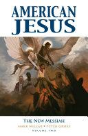 American Jesus Vol  2  The New Messiah
