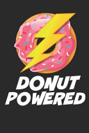 Donut Powered  Funny Doughnut Lovers   Gift Small Lined Notebook  6 X 9