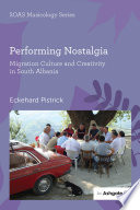 Performing Nostalgia  Migration Culture and Creativity in South Albania