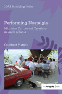 Performing Nostalgia: Migration Culture and Creativity in South Albania