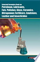 Selected Formulary Book on Petroleum  Lubricants  Fats  Polishes  Glass  Ceramics  Nitrogenous Fertilizers  Emulsions  Leather and Insecticides