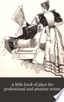 A Little Book of Plays for Professional and Amateur Actors