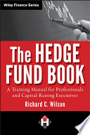 """The Hedge Fund Book: A Training Manual for Professionals and Capital-Raising Executives"" by Richard C. Wilson"