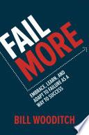 Fail More: Embrace, Learn, and Adapt to Failure As a Way to Success Pdf/ePub eBook