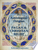 The Astrological Origins of Pagan   Christian Belief Book