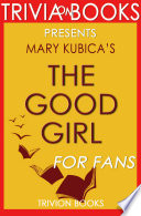 The Good Girl  A Novel by Mary Kubica  Trivia On Books