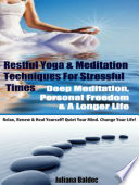Restful Yoga   Meditation Techniques For Stressful Times  Deep Meditation  Personal Freedom   A Longer Life   Relax  Renew   Heal Yourself  Quiet Your Mind  Change Your Life    3 In 1 Box