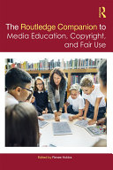 The Routledge Companion to Media Education, Copyright, and Fair Use